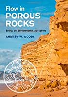 Flow in Porous Rocks: Energy and Environmental Applications by Andrew W. Woods(2015-02-09)