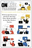 Online Teaching: The most complete guide about teaching online with Google Classroom and Zoom Meetings. Three books included for the best modern teacher.