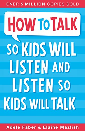 How to Talk so Kids Will Listen and Listen so Kids Will Tal