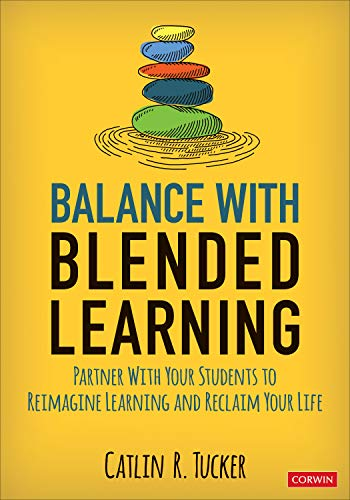 Compare Textbook Prices for Balance With Blended Learning: Partner With Your Students to Reimagine Learning and Reclaim Your Life Corwin Teaching Essentials 1 Edition ISBN 9781544389523 by Tucker, Catlin R.