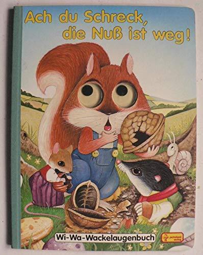 Ach du Schreck, die Nuß ist weg! Wi-Wa-Wackelaugenbuch