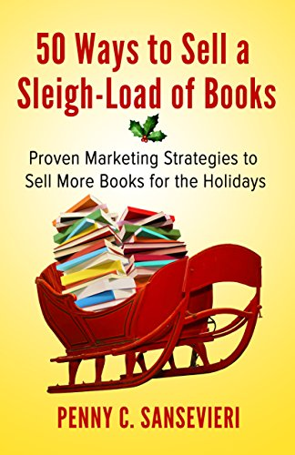 50 Ways to Sell a Sleigh-Load of Books: Proven Marketing Strategies to Sell More Books for the Holidays