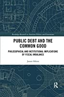 Public Debt and the Common Good: Philosophical and Institutional Implications of Fiscal Imbalance