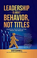 Leadership Is about Behavior, Not Titles: Insightful Traits for Action, Impact, and Results