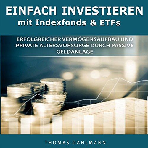 Einfach investieren mit Indexfonds und ETFs [Easily Invest with Index Funds and ETFs] audiobook cover art