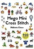 Mega Mini Cross Stitch: 900 Super Awesome Cross Stitch Motifs