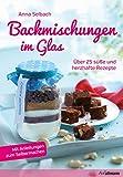 Backmischungen im Glas: Über 25 süße und herzhafte Rezepte