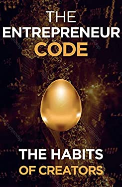 The Entrepreneur Code: The Habits of Creators (Self Help Success Book 4)