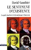 Le sentiment d'existence - La quête inachevée de Jean-Jacques Rousseau