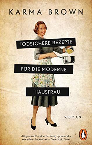 Buchseite und Rezensionen zu 'Todsichere Rezepte für die moderne Hausfrau: Roman' von Karma Brown