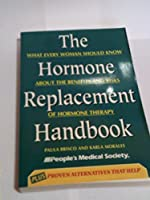 The Hormone Replacement Handbook: Everything a Woman Needs to Know to Make an Informed Decision About Hormone Replacement Therapy