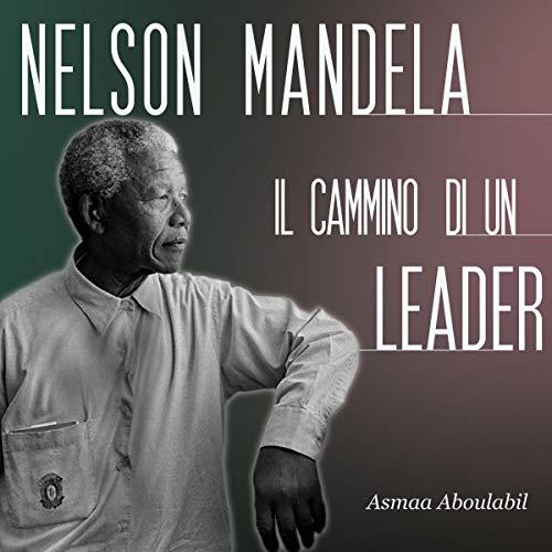 Nelson Mandela: Il cammino di un leader audiobook cover art