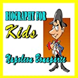 Biography for Kids: Napoleon Bonaparte