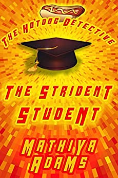 The Strident Student: A Hot Dog Detective Mystery (The Hot Dog Detective Book 19) by [Mathiya Adams]