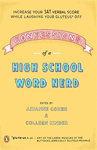 [Confessions of a High School Word Nerd: Increase Your SAT Verbal Score While Laughing Your Gluteus Off] (By: Arianne Cohen) [published: January, 2007]