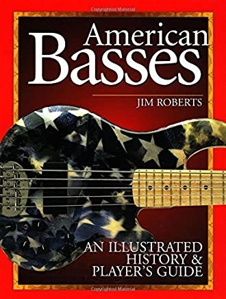 American Basses: An Illustrated History and Players Guide to the Bass Guitar by Jim Roberts(2003-05)