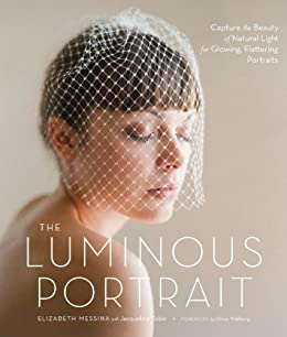 The Luminous Portrait: Capture the Beauty of Natural Light for Glowing, Flattering Photographs by [Elizabeth Messina, Jacqueline Tobin, Ulrica Wihlborg]