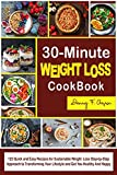 30-Minute Weight Loss Cookbook: 123 Quick and Easy Recipes for Sustainable Weight Loss Step-by-Step Approach to Transforming Your Lifestyle and Get You Healthy And Happy