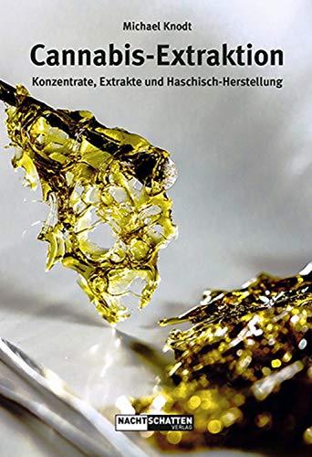 Cannabis-Extraktion: Konzentrate, Extrakte und Haschisch-Herstellung (German Edition)