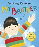 My Brother by Anthony Browne(2009-11-23)