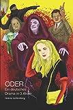 ODER: Ein deutsches Drama in 3 Akten