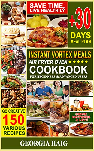 INSTANT VORTEX AIR FRYER OVEN COOKBOOK TO FRY, BAKE, GRILL AND ROAST WITH YOUR AIR FRYER: Low Budget, Friendly, Quick Recipe Book, Amazing Healthy Meals ... Parties and Beginners (English Edition)