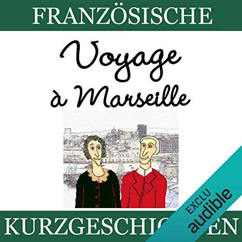 Voyage à Marseille     Französische Kurzgeschichten für Anfänger              By:                                                                                                                                 Sylvie Lainé                               Narrated by:                                                                                                                                 Sylvie Lainé                      Length: 1 hr and 22 mins     Not rated yet     Overall 0.0