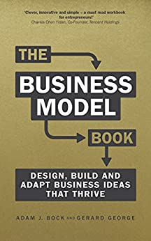 The Business Model Book: Design, build and adapt business ideas that drive business growth (Brilliant Business) by [Adam J. Bock, Gerard George]