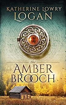 The Amber Brooch: Time Travel Romance (The Celtic Brooch Book 8) by [Katherine Lowry Logan]