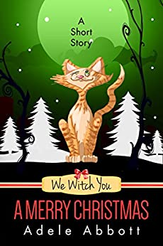 We Witch You A Merry Christmas - A Short Story by [Adele Abbott]