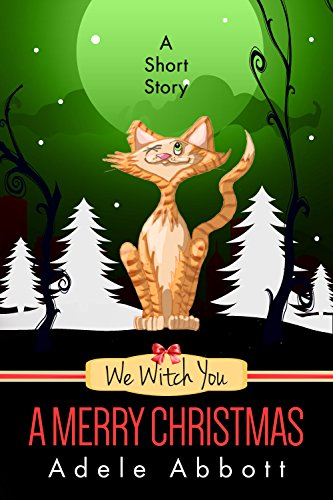 We Witch You A Merry Christmas - A Short Story (A Witch P.I. Mystery)