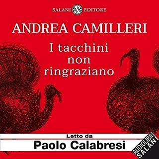 I tacchini non ringraziano                   Di:                                                                                                                                 Andrea Camilleri                               Letto da:                                                                                                                                 Paolo Calabresi                      Durata:  1 ora e 44 min     419 recensioni     Totali 4,6