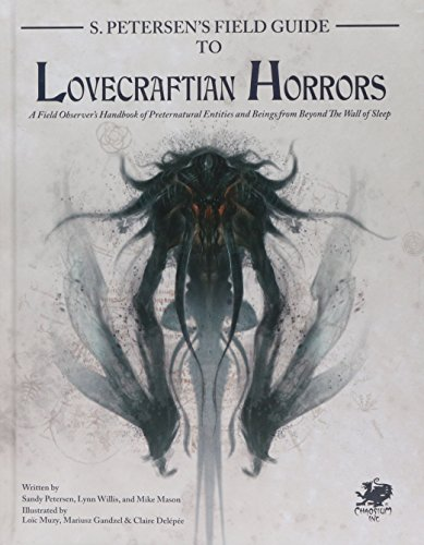 S. Petersen's Field Guide to Lovecraftian Horrors: A Field Observer's Handbook of Preternatural Entities and Beings from Beyond the Wall of Sleep (Call of Cthulhu Roleplaying)