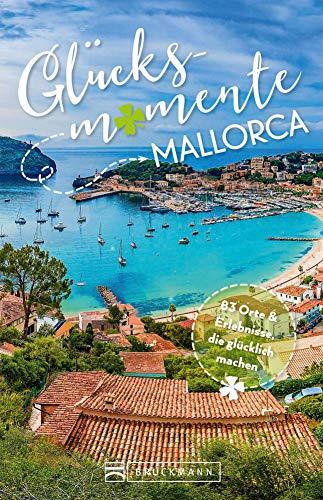 Bruckmann Reiseführer: Glücksmomente Mallorca. Erlebnisse, Aktivitäten, Lebensart und Insider-Tipps. Übersichtskarte für den perfekten Überblick.