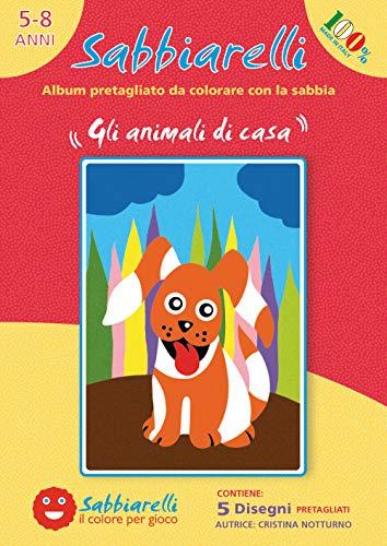 Sabbiarelli Sand-it For Fun - Álbum Los Animales de casa: 5 Dibujos pre-pegados para Colorear con la Arena (Arena no incluida), Adecuado para niños de años 5+