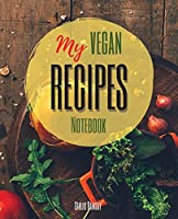 My Vegan Recipes: The Ultimate Blank Cookbook To Write In Your Own Recipes - Collect and Customize Family Recipes In One Stylish Blank Recipe Journal and Organizer