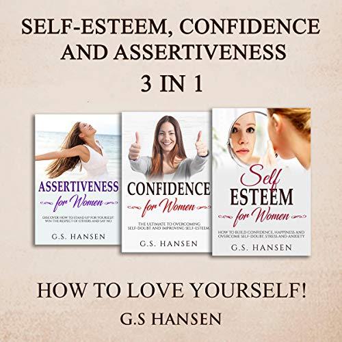 Self-Esteem, Confidence and Assertiveness Audiobook By G.S. Hansen cover art