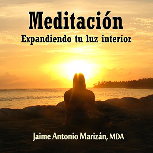 Meditacion: Expandiendo tu luz interior [Meditation: Expanding Your Inner Light] audiobook cover art