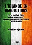 L'Irlande en révolutions - Entre nationalismes et conservatismes : une histoire politique et sociale (18e-19e siècles)