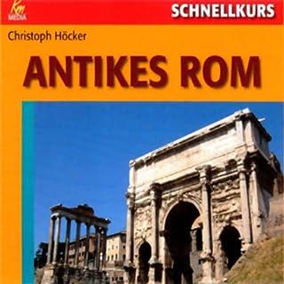 Schnellkurs Antikes Rom                   Autor:                                                                                                                                 Christoph Höcker                               Sprecher:                                                                                                                                 Torsten Michaelis                      Spieldauer: 4 Std. und 25 Min.     9 Bewertungen     Gesamt 3,8