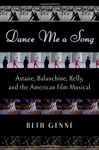 Dance Me a Song: Astaire, Balanchine, Kelly and the American Film Musical