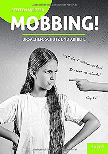 Mobbing!: Ursachen, Schutz und Abhilfe