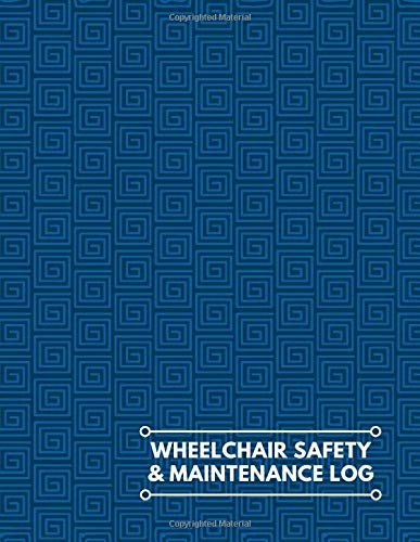 """Wheelchair Safety & Maintenance Log: Daily Routine Inspection, Safety Maintenance Checklist and Repair Notebook, Logbook, Journal, supplies for ... 8.5""""x11"""" with 120 pages. (Wheelchair Logbook)"""