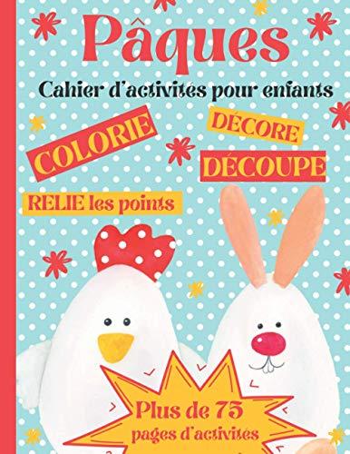 Pâques, Cahier d'activités pour enfants: + de 75 pages d'activités de Pâques pour Colorier, Découper, Décorer et Relier les points | 4 à 8 ans