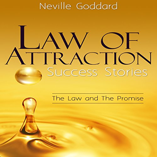 Law of Attraction Success Stories     The Law and the Promise              By:                                                                                                                                 Neville Goddard                               Narrated by:                                                                                                                                 Mark Manning                      Length: 3 hrs and 46 mins     30 ratings     Overall 4.5