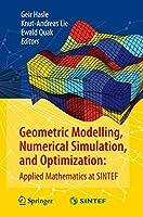 Geometric Modelling, Numerical Simulation, and Optimization:: Applied Mathematics at SINTEF
