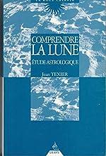 Comprendre la lune - En signes, maisons et aspects, étude astrologique de Jean Texier