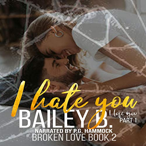 I Hate You, I Love You Audiobook By Bailey B. cover art