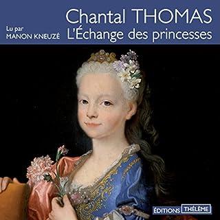L'échange des princesses                   De :                                                                                                                                 Chantal Thomas                               Lu par :                                                                                                                                 Mano Kneuzé                      Durée : 8 h     6 notations     Global 3,8