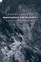 Remoteness and Modernity: Transformation and Continuity in Northern Pakistan (Yale Agrarian Studies Series)